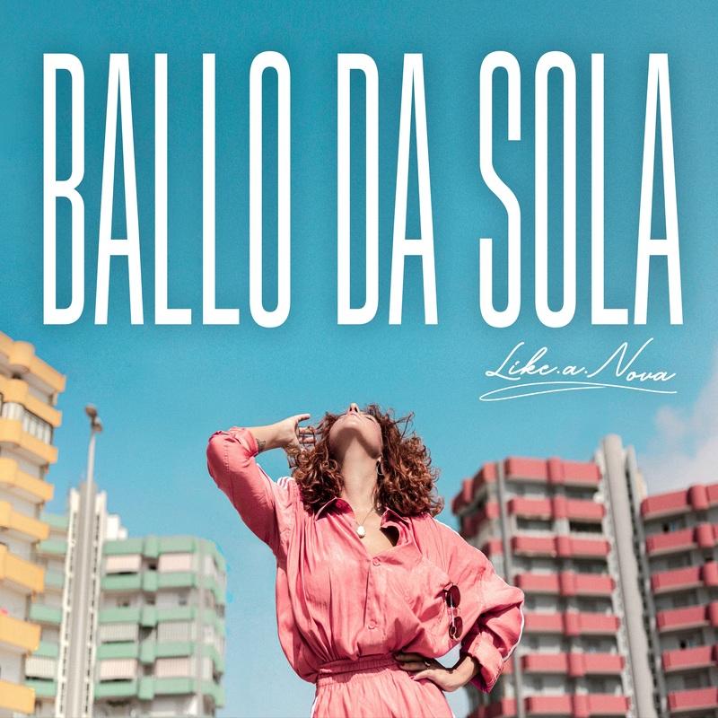 """DA THE VOICE OF ITALY AL PRIMO BRANO SOLISTA: LIKE.A.NOVA PUBBLICA """"BALLO DA SOLA"""", IL SUO NUOVO SINGOLO"""