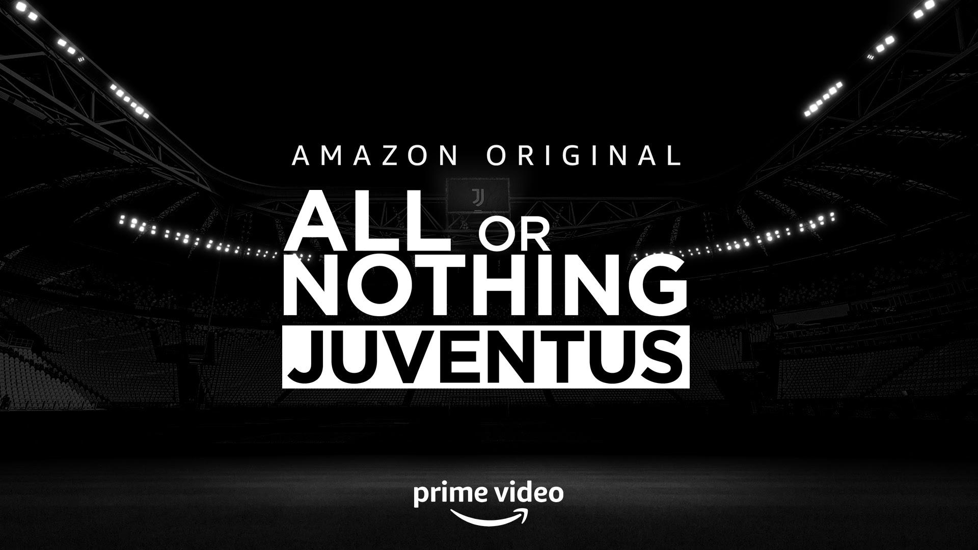 AMAZON PRIME VIDEO - LA NUOVA SERIE ITALIANA ALL OR NOTHING CON JUVENTUS